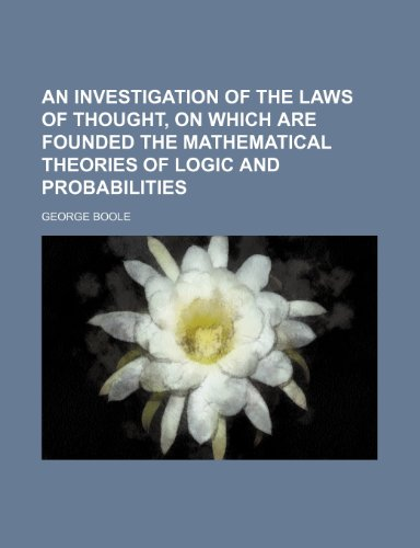 9780217682015: An investigation of the laws of thought, on which are founded the mathematical theories of logic and probabilities