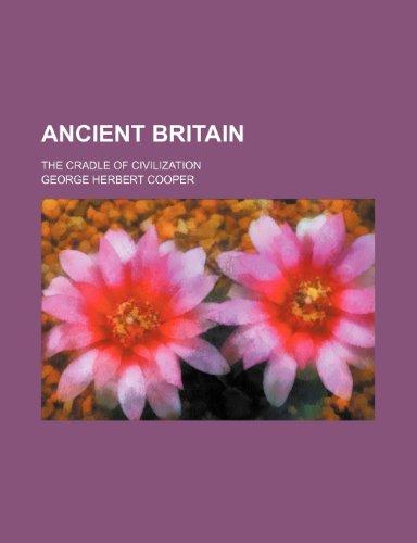 9780217683258: Ancient Britain; the cradle of civilization