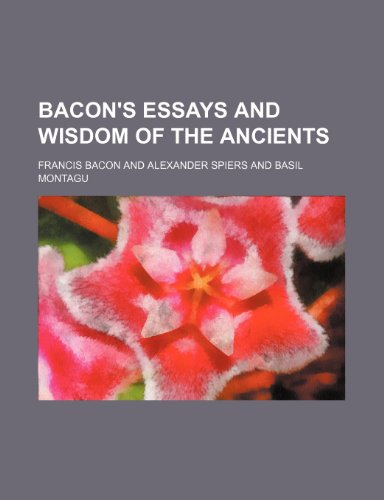 9780217687621: Bacon's Essays and Wisdom of the Ancients