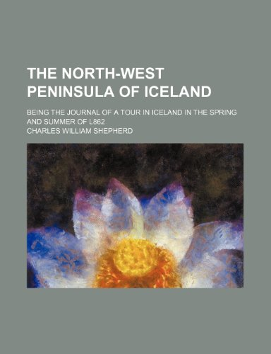 9780217693431: The North-West Peninsula of Iceland; Being the Journal of a Tour in Iceland in the Spring and Summer of L862