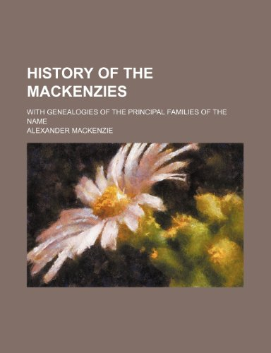 9780217698542: History of the Mackenzies; with genealogies of the principal families of the name