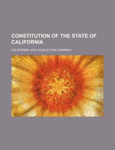 9780217698771: Constitution of the State of California