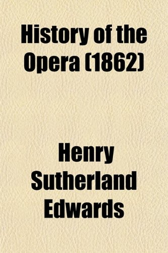 9780217699662: History of the Opera (Volume 2); From Its Origin in Italy to the Present Time. With Anecdotes of the Most Celebrated Composers and Vocalists of Europe
