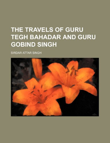 9780217702003: The Travels of Guru Tegh Bahadar and Guru Gobind Singh