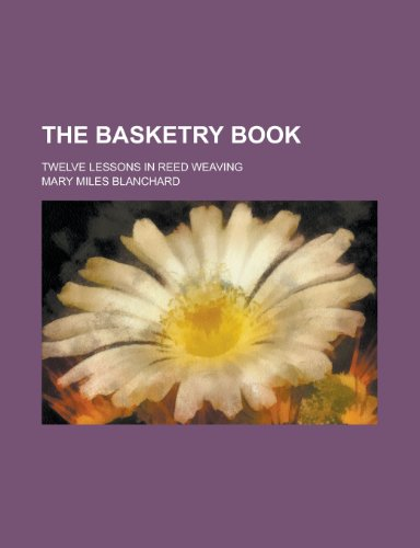9780217703185: The basketry book; twelve lessons in reed weaving