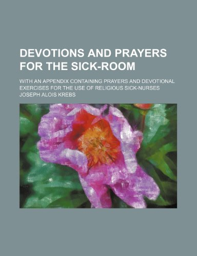 9780217705493: Devotions and prayers for the sick-room; with an appendix containing prayers and devotional exercises for the use of religious sick-nurses