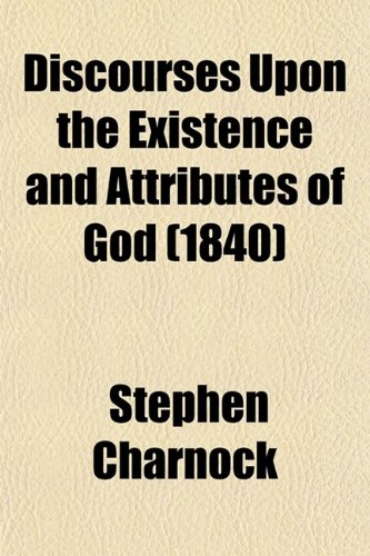 Discourses Upon the Existence and Attributes of God (Volume 1) (0217708676) by Charnock, Stephen