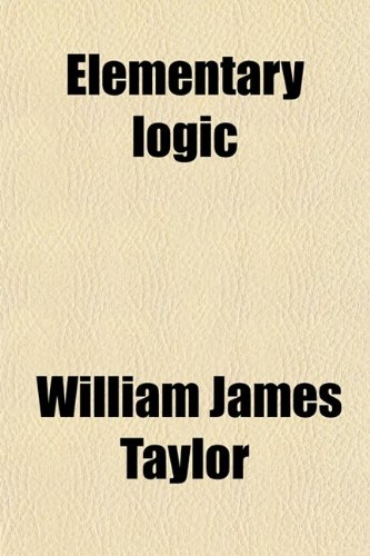 9780217712668: Elementary Logic; With Special Application to Methods of Teaching