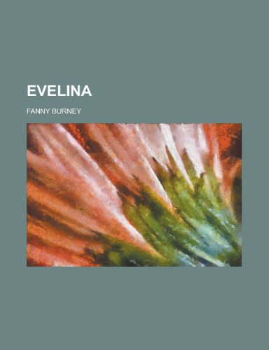 Evelina, Or, the History of a Young Lady's Entrance Into the World (9780217713993) by Frances Burney