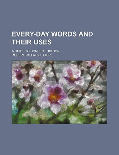 9780217714471: Every-Day Words and Their Uses; A Guide to Correct Diction