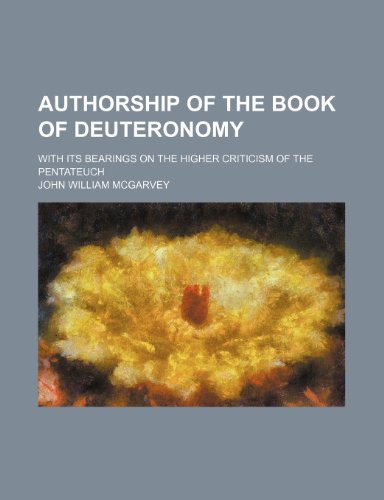 9780217722292: Authorship of the Book of Deuteronomy; With Its Bearings on the Higher Criticism of the Pentateuch