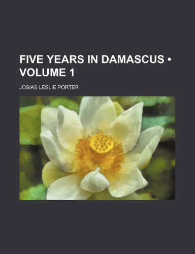 9780217722438: Five Years in Damascus (Volume 1)