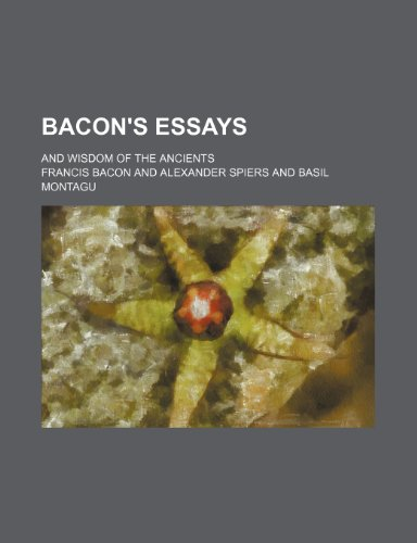 9780217724388: Bacon's Essays; And Wisdom of the Ancients