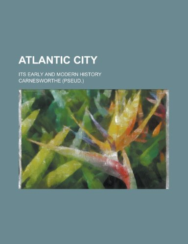 9780217726399: Atlantic City; Its Early and Modern History