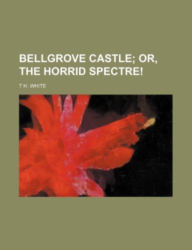 9780217729505: Bellgrove castle; or, The horrid spectre!