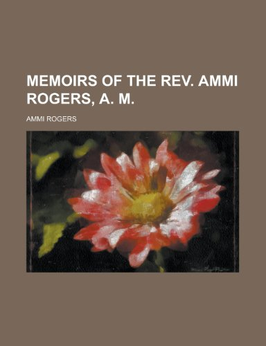 9780217732031: Memoirs of the Rev. Ammi Rogers, A. M