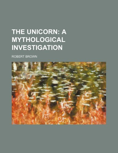 9780217735391: The Unicorn; A Mythological Investigation