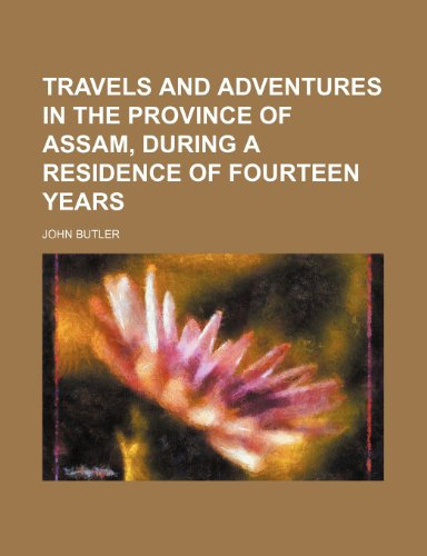 9780217735704: Travels and Adventures in the Province of Assam, During a Residence of Fourteen Years