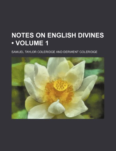 Notes on English Divines (Volume 1) (9780217736879) by Samuel Taylor Coleridge