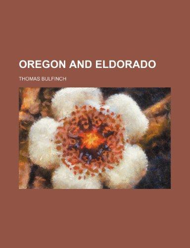 Oregon and Eldorado (9780217737470) by Thomas Bulfinch