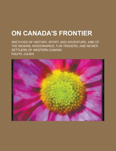 9780217737760: On Canada's Frontier; Sketches of History, Sport, and Adventure, and of the Indians, Missionaries, Fur-Traders, and Newer Settlers of Western Canada