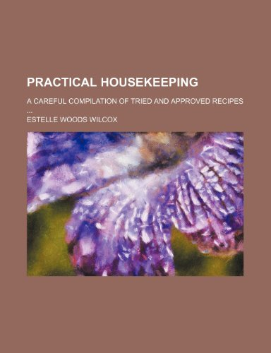 9780217739870: Practical Housekeeping; A Careful Compilation of Tried and Approved Recipes