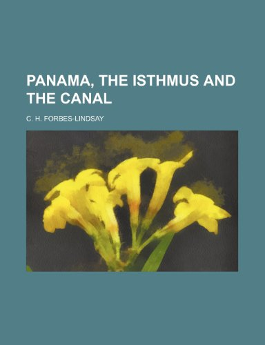 Panama, the Isthmus and the Canal (0217742165) by Forbes-Lindsay, C. H.