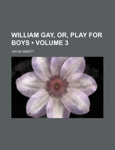 9780217751582: William Gay, Or, Play for Boys (Volume 3)