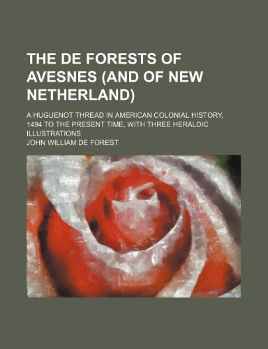 9780217754095: The de Forests of Avesnes (And of New Netherland); A Huguenot Thread in American Colonial History, 1494 to the Present Time, With Three Heraldic Illustrations