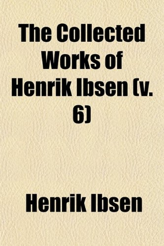 9780217755290: The Collected Works of Henrik Ibsen (Volume 6)