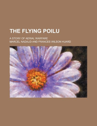 9780217758376: The Flying Poilu; A Story of Aerial Warfare
