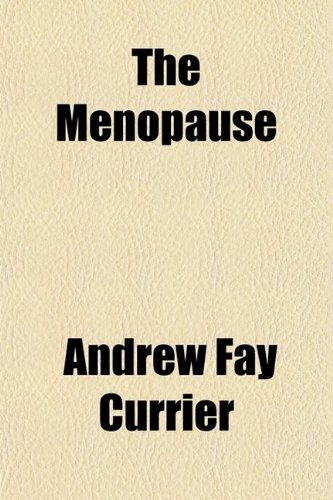 9780217758833: The Menopause; A Consideration of the Phenomena Which Occur to Women at the Close of the Child-Bearing Period
