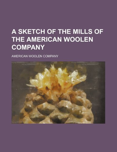 9780217764148: A sketch of the mills of the American Woolen Company