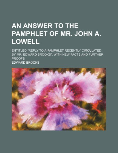 9780217774369: An Answer to the Pamphlet of Mr. John A. Lowell; Entitled