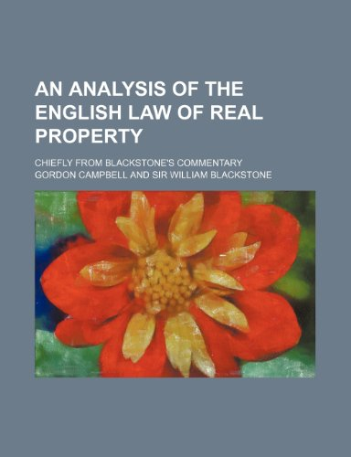 An analysis of the English law of real property; chiefly from Blackstone's Commentary (0217774822) by Campbell, Gordon