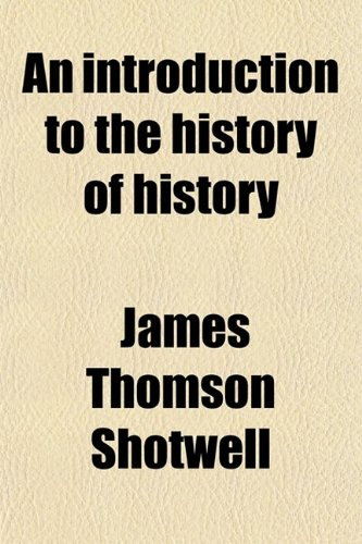9780217775168: An Introduction to the History of History