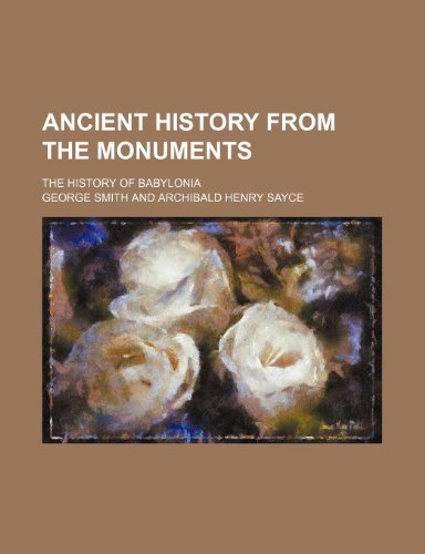 9780217777032: Ancient History From the Monuments; The History of Babylonia