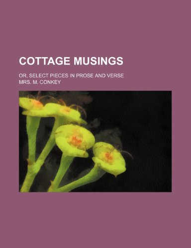 9780217777780: Cottage musings; or, Select pieces in prose and verse