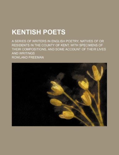 9780217781589: Kentish poets (Volume 1-2); A series of writers in English poetry, natives of or residents in the County of Kent with specimens of their compositions, and some account of their lives and writings