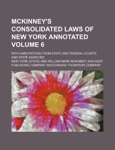 9780217782951: McKinney's consolidated laws of New York annotated Volume 6; with annotations from state and federal courts and state agencies