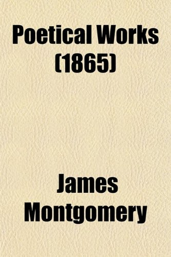 Poetical Works (Volume 2) (0217785786) by James Montgomery