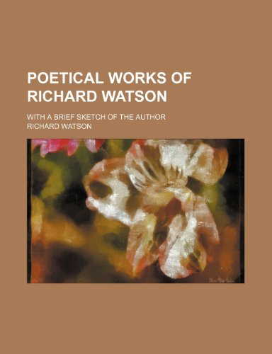 9780217785846: Poetical works of Richard Watson; with a brief sketch of the author