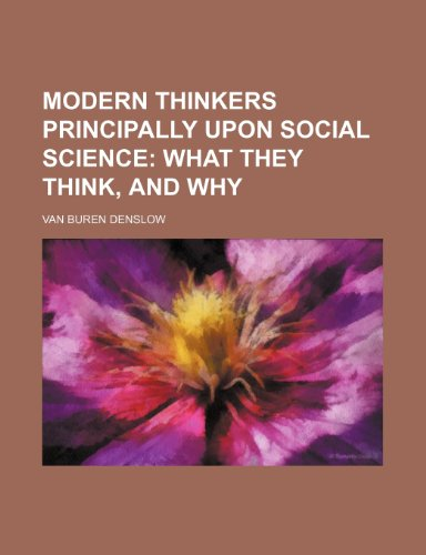 9780217788373: Modern Thinkers Principally Upon Social Science; What They Think, and Why