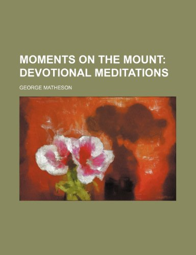 9780217788939: Moments on the Mount; Devotional Meditations