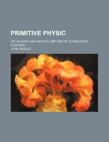 9780217791779: Primitive Physic; Or, an Easy and Natural Method of Curing Most Diseases