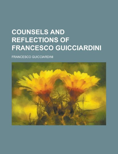 9780217792615: Counsels and Reflections of Francesco Guicciardini