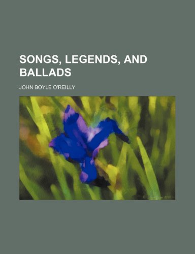 Songs, Legends, and Ballads (0217795900) by O'reilly, John Boyle