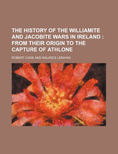 9780217799881: The History of the Williamite and Jacobite Wars in Ireland; From Their Origin to the Capture of Athlone