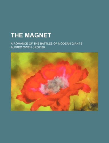 9780217802178: The Magnet; A Romance of the Battles of Modern Giants