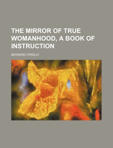 9780217804332: The Mirror of True Womanhood, a Book of Instruction